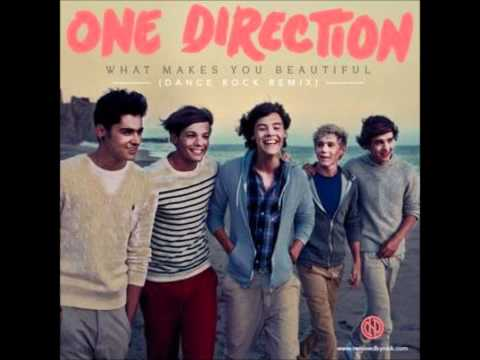 What Makes You Beautiful (Dance Rock Extended Remix)- One Direction.