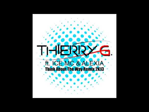 Thierry G ft. Ice MC & Alexia - Think About The Way (Remix 2K13)
