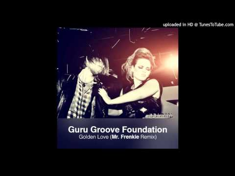 Guru Groove Foundation – Golden Love (Mr. Frenkie Remix) (2015)